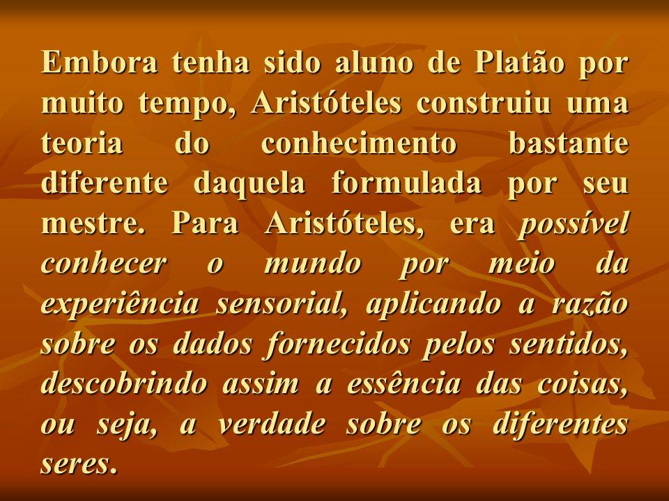 Embora tenha sido aluno de Platão por muito tempo, Aristóteles construiu uma teoria do conhecimento bastante diferente daquela formulada por seu mestr