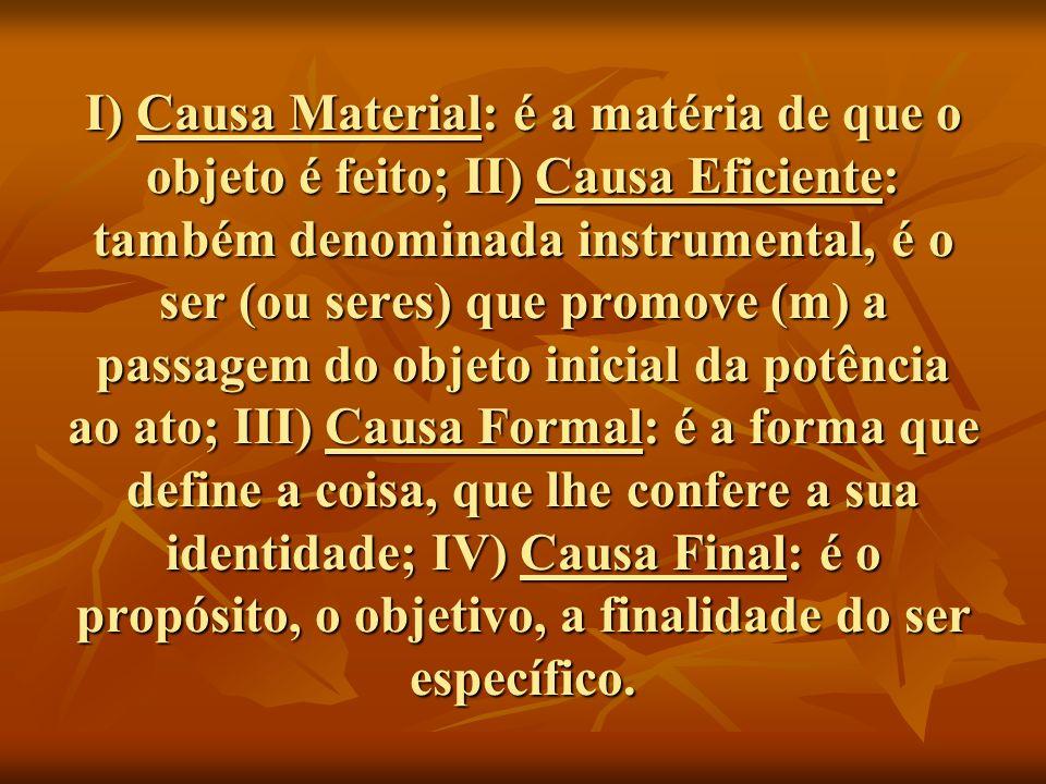 I) Causa Material: é a matéria de que o objeto é feito; II) Causa Eficiente: também denominada instrumental, é o ser (ou seres) que promove (m) a pass