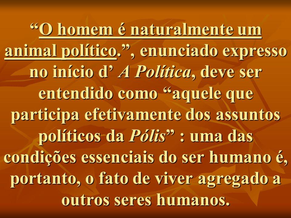 O homem é naturalmente um animal político., enunciado expresso no início d A Política, deve ser entendido como aquele que participa efetivamente dos a