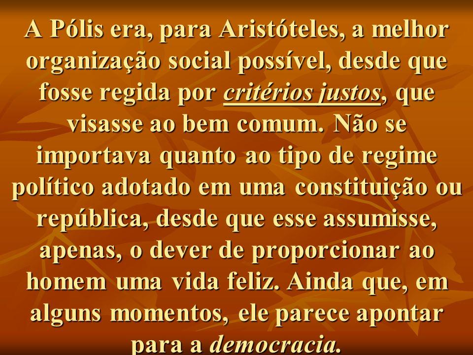 A Pólis era, para Aristóteles, a melhor organização social possível, desde que fosse regida por critérios justos, que visasse ao bem comum. Não se imp