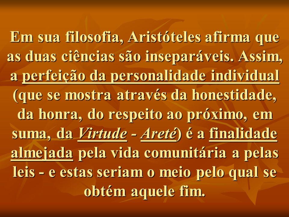 Em sua filosofia, Aristóteles afirma que as duas ciências são inseparáveis. Assim, a perfeição da personalidade individual (que se mostra através da h