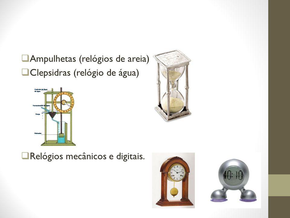 Ampulhetas (relógios de areia) Clepsidras (relógio de água) Relógios mecânicos e digitais.