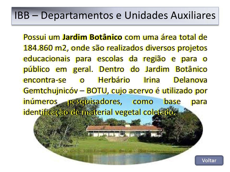IBB – Departamentos e Unidades Auxiliares Voltar Possui um Jardim Botânico com uma área total de 184.860 m2, onde são realizados diversos projetos edu