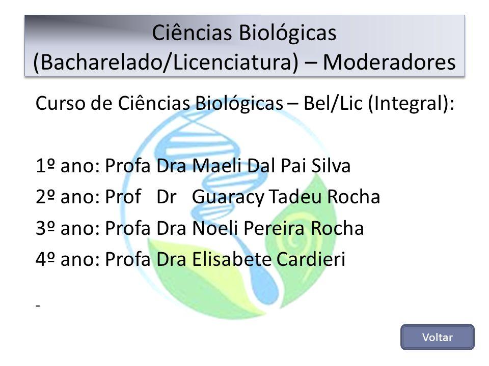 Curso de Ciências Biológicas – Bel/Lic (Integral): 1º ano: Profa Dra Maeli Dal Pai Silva 2º ano: Prof Dr Guaracy Tadeu Rocha 3º ano: Profa Dra Noeli P