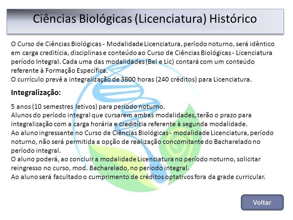 Ciências Biológicas (Licenciatura) Histórico O Curso de Ciências Biológicas - Modalidade Licenciatura, período noturno, será idêntico em carga credití