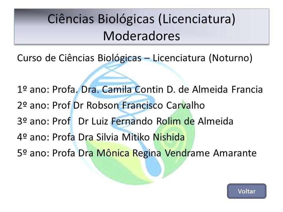 Ciências Biológicas (Licenciatura) Moderadores Curso de Ciências Biológicas – Licenciatura (Noturno) 1º ano: Profa. Dra. Camila Contin D. de Almeida F