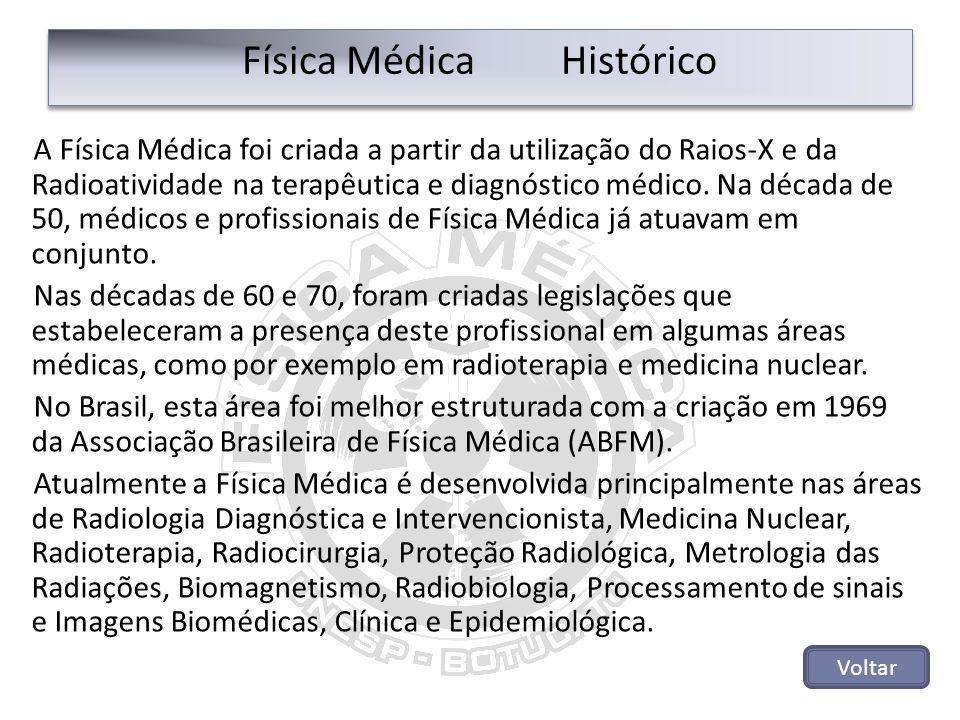Física Médica Histórico A Física Médica foi criada a partir da utilização do Raios-X e da Radioatividade na terapêutica e diagnóstico médico. Na décad