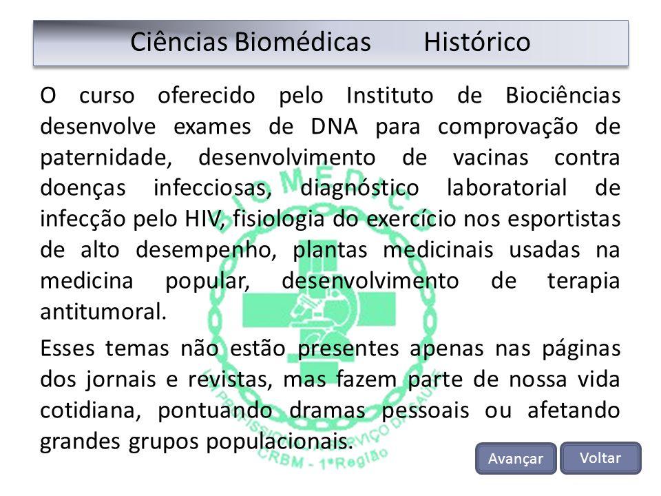 Ciências Biomédicas Histórico O curso oferecido pelo Instituto de Biociências desenvolve exames de DNA para comprovação de paternidade, desenvolviment