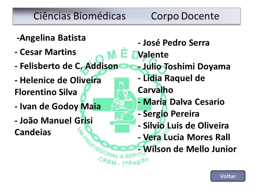 Ciências Biomédicas Corpo Docente -Angelina Batista - Cesar Martins - Felisberto de C. Addison - Helenice de Oliveira Florentino Silva - Ivan de Godoy