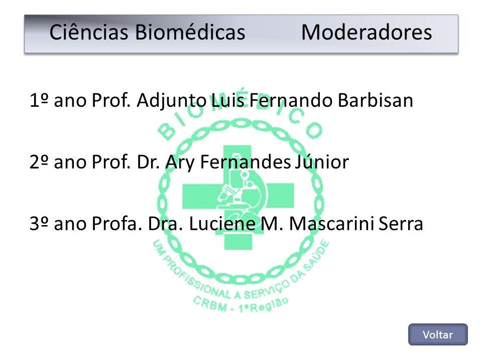Ciências Biomédicas Moderadores 1º ano Prof. Adjunto Luis Fernando Barbisan 2º ano Prof. Dr. Ary Fernandes Júnior 3º ano Profa. Dra. Luciene M. Mascar