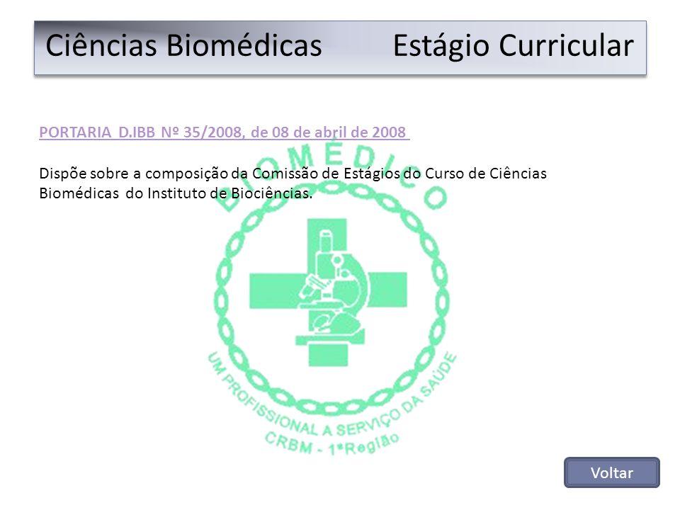 Ciências Biomédicas Estágio Curricular PORTARIA D.IBB Nº 35/2008, de 08 de abril de 2008 Dispõe sobre a composição da Comissão de Estágios do Curso de