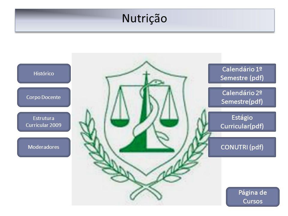 Nutrição Histórico Corpo Docente Estrutura Curricular 2009 Moderadores CONUTRI (pdf) Calendário 1º Semestre (pdf) Calendário 2º Semestre(pdf) Página d