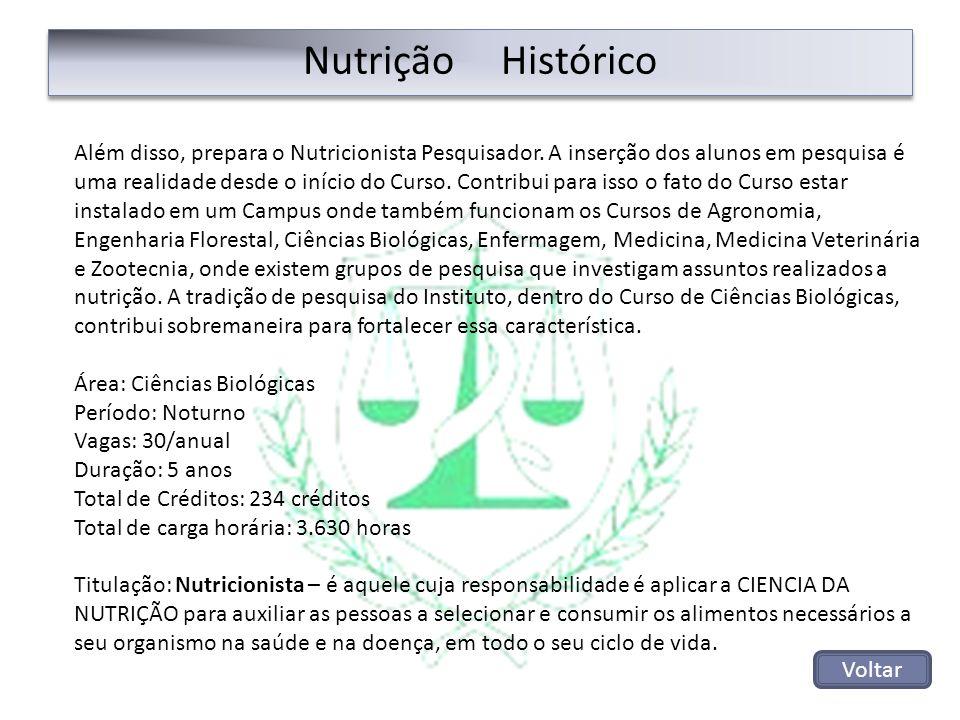 Nutrição Histórico Além disso, prepara o Nutricionista Pesquisador. A inserção dos alunos em pesquisa é uma realidade desde o início do Curso. Contrib