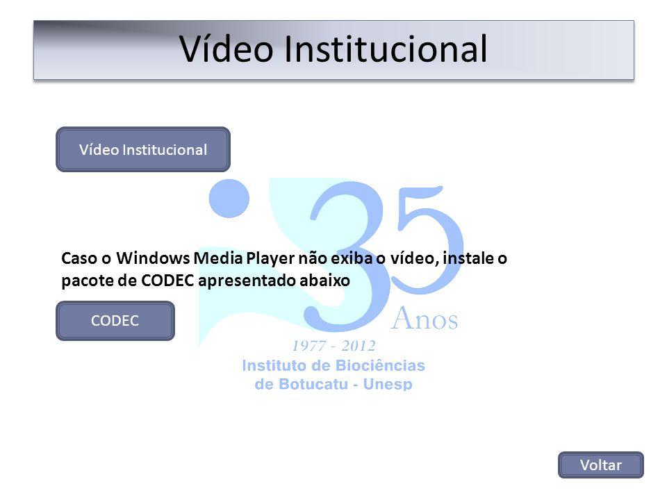 Vídeo Institucional Voltar Vídeo Institucional Caso o Windows Media Player não exiba o vídeo, instale o pacote de CODEC apresentado abaixo CODEC