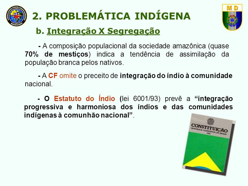 - A CF omite o preceito de integração do índio à comunidade nacional. - O Estatuto do Índio (lei 6001/93) prevê a integração progressiva e harmoniosa