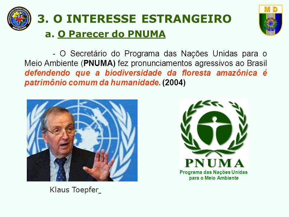- O Secretário do Programa das Nações Unidas para o Meio Ambiente (PNUMA) fez pronunciamentos agressivos ao Brasil defendendo que a biodiversidade da