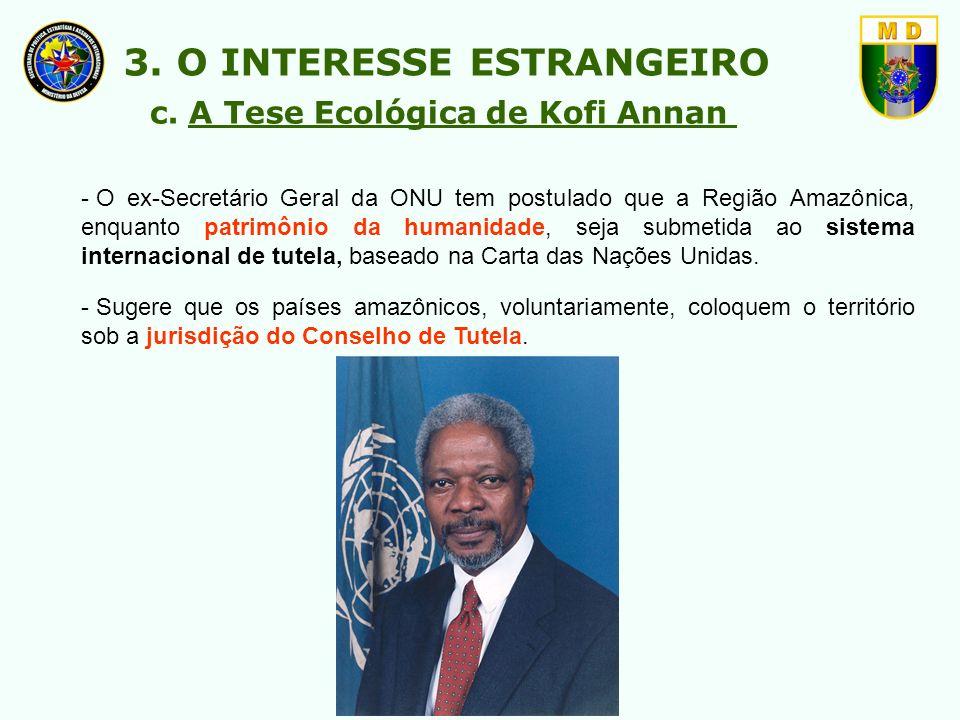- O ex-Secretário Geral da ONU tem postulado que a Região Amazônica, enquanto patrimônio da humanidade, seja submetida ao sistema internacional de tut