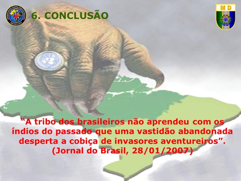 A tribo dos brasileiros não aprendeu com os índios do passado que uma vastidão abandonada desperta a cobiça de invasores aventureiros. (Jornal do Bras