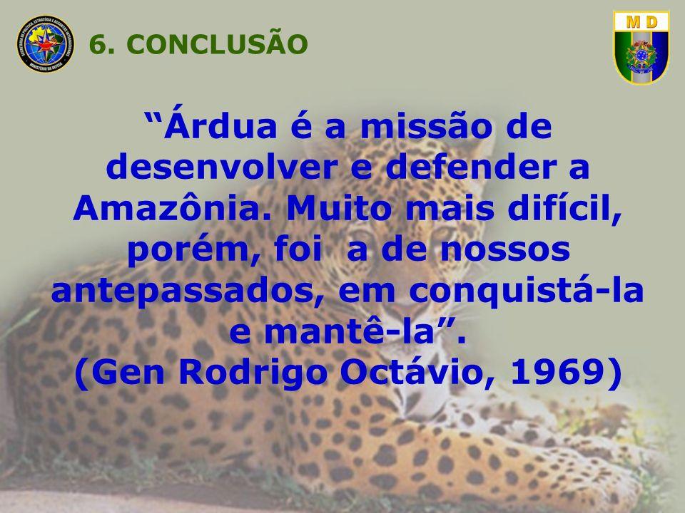 Árdua é a missão de desenvolver e defender a Amazônia. Muito mais difícil, porém, foi a de nossos antepassados, em conquistá-la e mantê-la. (Gen Rodri