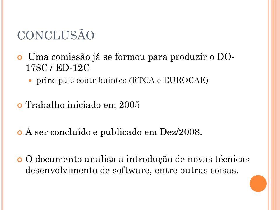 CONCLUSÃO Uma comissão já se formou para produzir o DO- 178C / ED-12C principais contribuintes (RTCA e EUROCAE) Trabalho iniciado em 2005 A ser conclu
