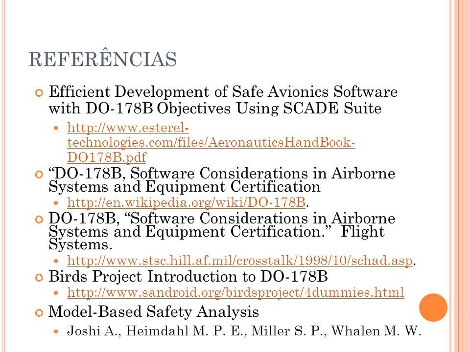 REFERÊNCIAS Efficient Development of Safe Avionics Software with DO-178B Objectives Using SCADE Suite http://www.esterel- technologies.com/files/Aeron