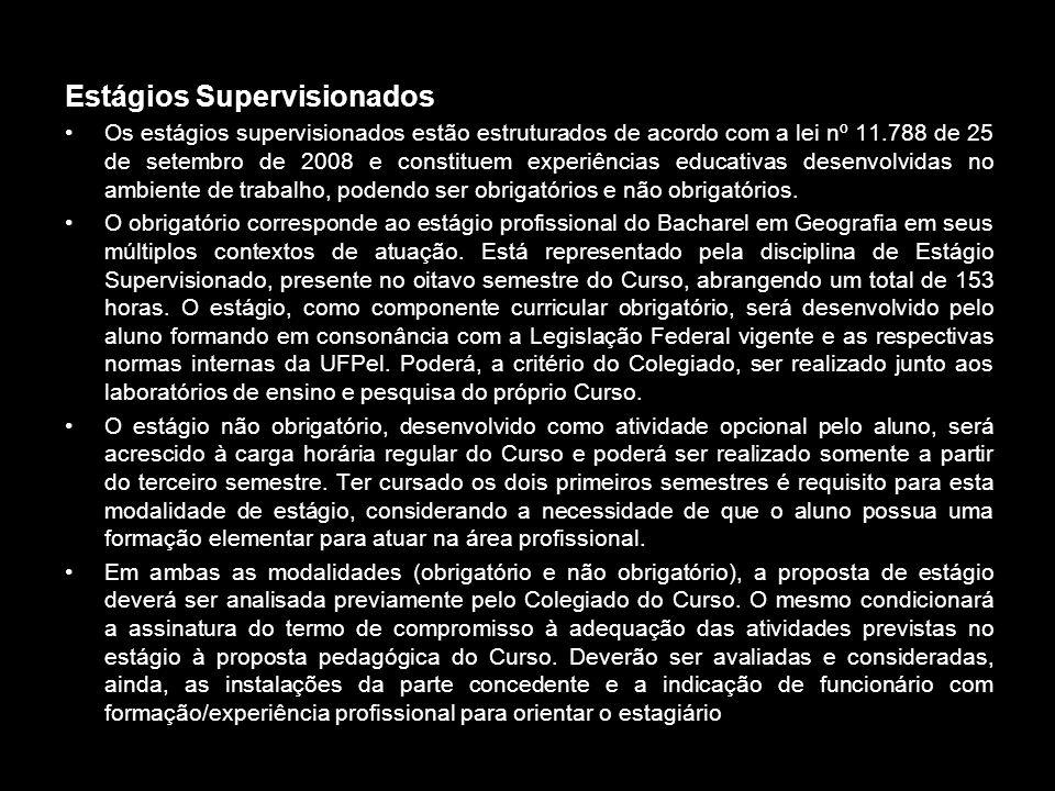 Estágios Supervisionados Os estágios supervisionados estão estruturados de acordo com a lei nº 11.788 de 25 de setembro de 2008 e constituem experiênc