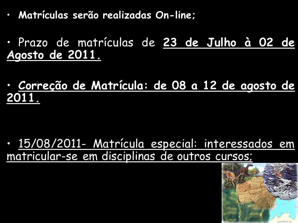 Matrículas serão realizadas On-line; Prazo de matrículas de 23 de Julho à 02 de Agosto de 2011. Correção de Matrícula: de 08 a 12 de agosto de 2011. 1