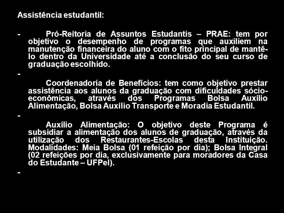 Assistência estudantil: - Pró-Reitoria de Assuntos Estudantis – PRAE: tem por objetivo o desempenho de programas que auxiliem na manutenção financeira