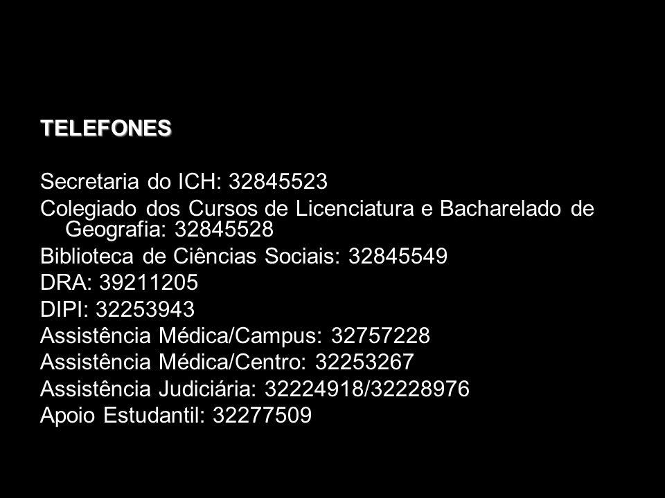 TELEFONES Secretaria do ICH: 32845523 Colegiado dos Cursos de Licenciatura e Bacharelado de Geografia: 32845528 Biblioteca de Ciências Sociais: 328455