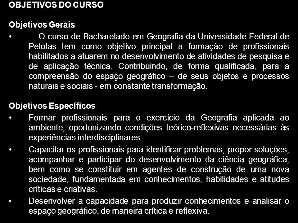 OBJETIVOS DO CURSO Objetivos Gerais O curso de Bacharelado em Geografia da Universidade Federal de Pelotas tem como objetivo principal a formação de p