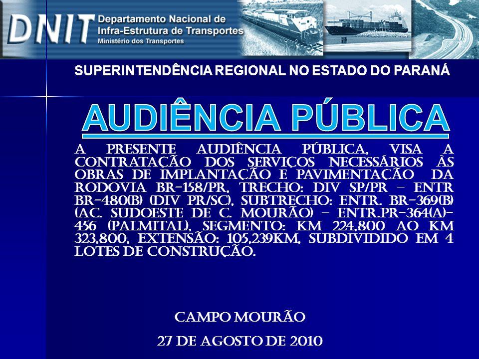 F onte: Coordenação Geral de Operações Rodoviárias/DIT/DNIT A presente Audiência Pública, visa a contratação dos serviços necessários às obras de impl