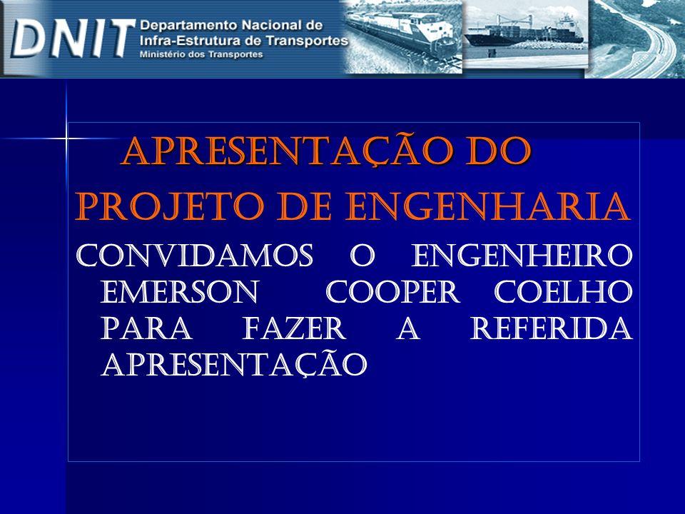 Apresentação do Apresentação do PROJETO DE ENGENHARIA Convidamos o Engenheiro emerson COOPER COELHO para fazer a referida apresentação