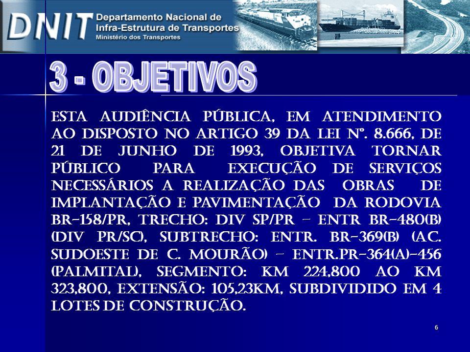6 Esta Audiência Pública, em atendimento ao disposto no artigo 39 da Lei nº. 8.666, de 21 de junho de 1993, objetiva tornar público para execução de s