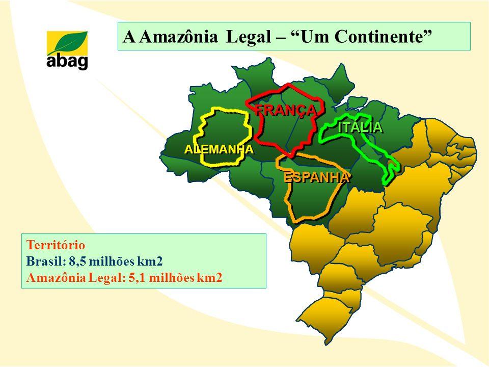 ALEMANHA ITÁLIA ESPANHA FRANÇA A Amazônia Legal – Um Continente Território Brasil: 8,5 milhões km2 Amazônia Legal: 5,1 milhões km2