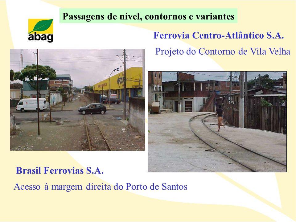 Acesso à margem direita do Porto de Santos Brasil Ferrovias S.A. Projeto do Contorno de Vila Velha Ferrovia Centro-Atlântico S.A. Passagens de nível,