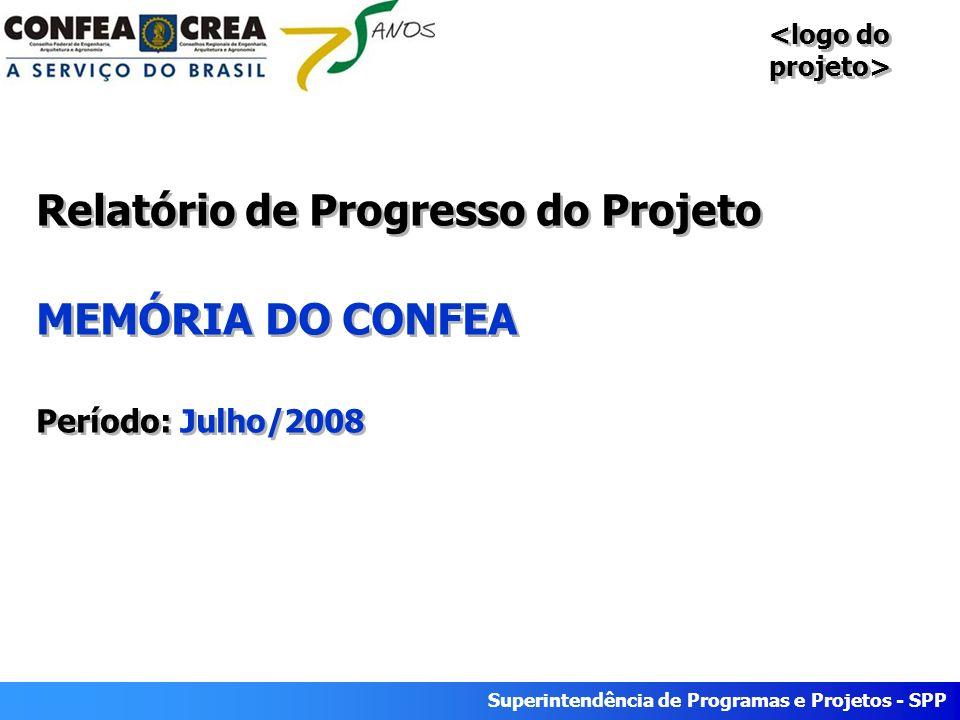 Superintendência de Programas e Projetos - SPP Relatório de Progresso do Projeto MEMÓRIA DO CONFEA Período: Julho/2008