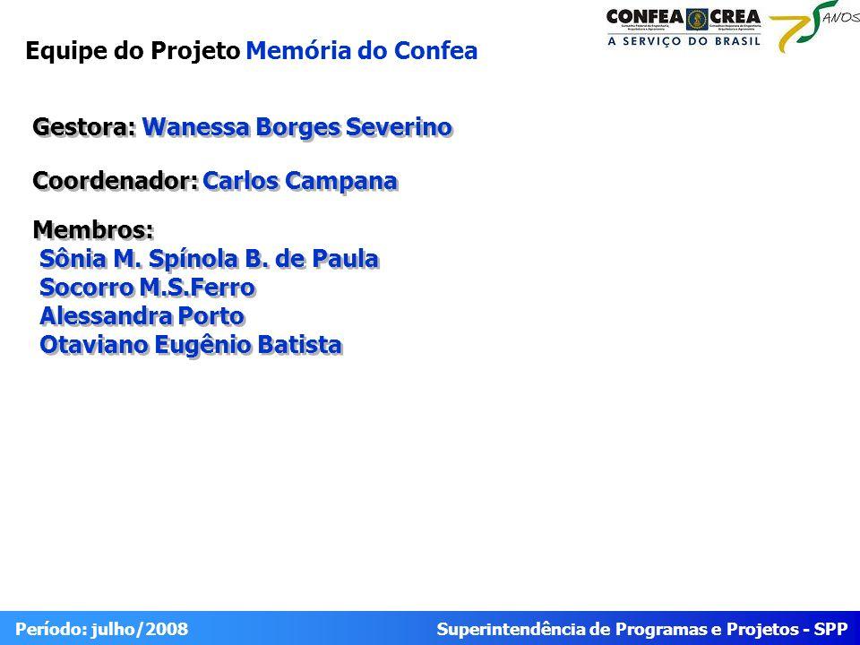 Superintendência de Programas e Projetos - SPP Período: julho/2008 Equipe do Projeto Memória do Confea Gestora: Wanessa Borges Severino Coordenador: C