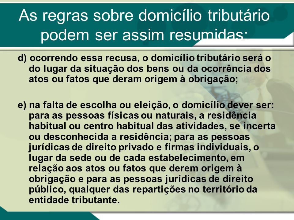As regras sobre domicílio tributário podem ser assim resumidas: d) ocorrendo essa recusa, o domicílio tributário será o do lugar da situação dos bens