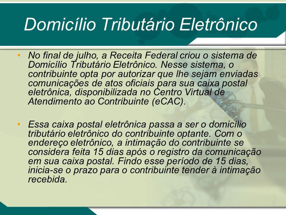 Domicílio Tributário Eletrônico No final de julho, a Receita Federal criou o sistema de Domicílio Tributário Eletrônico. Nesse sistema, o contribuinte