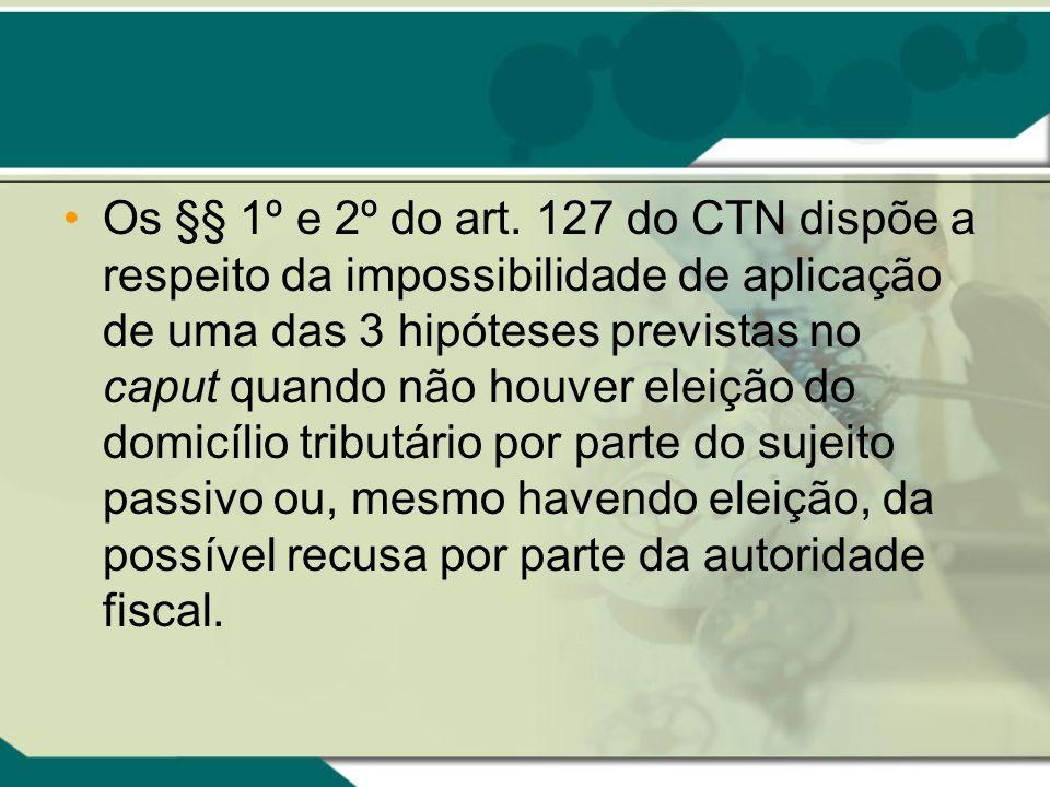 Os §§ 1º e 2º do art. 127 do CTN dispõe a respeito da impossibilidade de aplicação de uma das 3 hipóteses previstas no caput quando não houver eleição