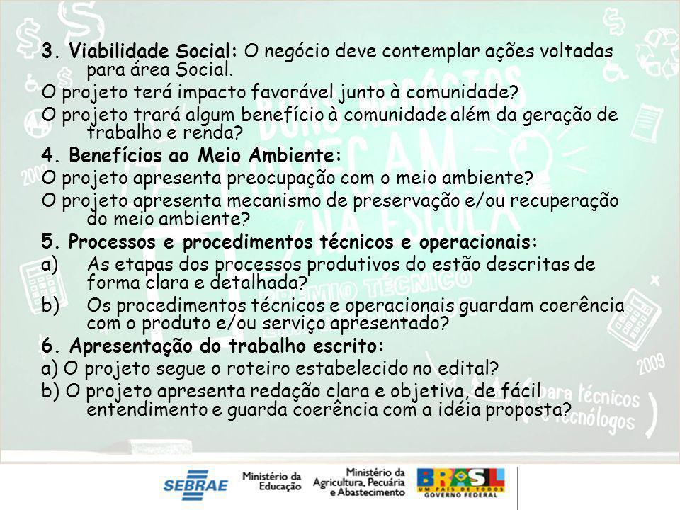 3. Viabilidade Social: O negócio deve contemplar ações voltadas para área Social. O projeto terá impacto favorável junto à comunidade? O projeto trará