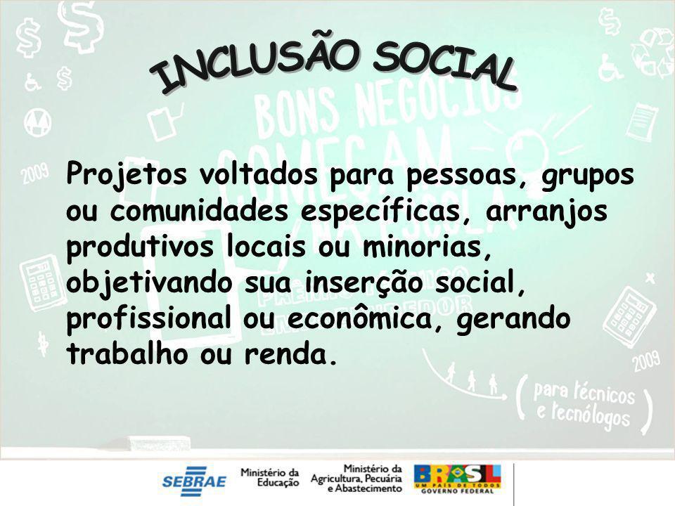 Projetos voltados para pessoas, grupos ou comunidades específicas, arranjos produtivos locais ou minorias, objetivando sua inserção social, profission