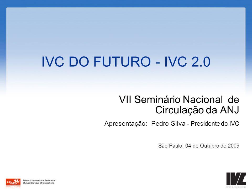 IVC DO FUTURO - IVC 2.0 VII Seminário Nacional de Circulação da ANJ Apresentação: Pedro Silva - Presidente do IVC São Paulo, 04 de Outubro de 2009