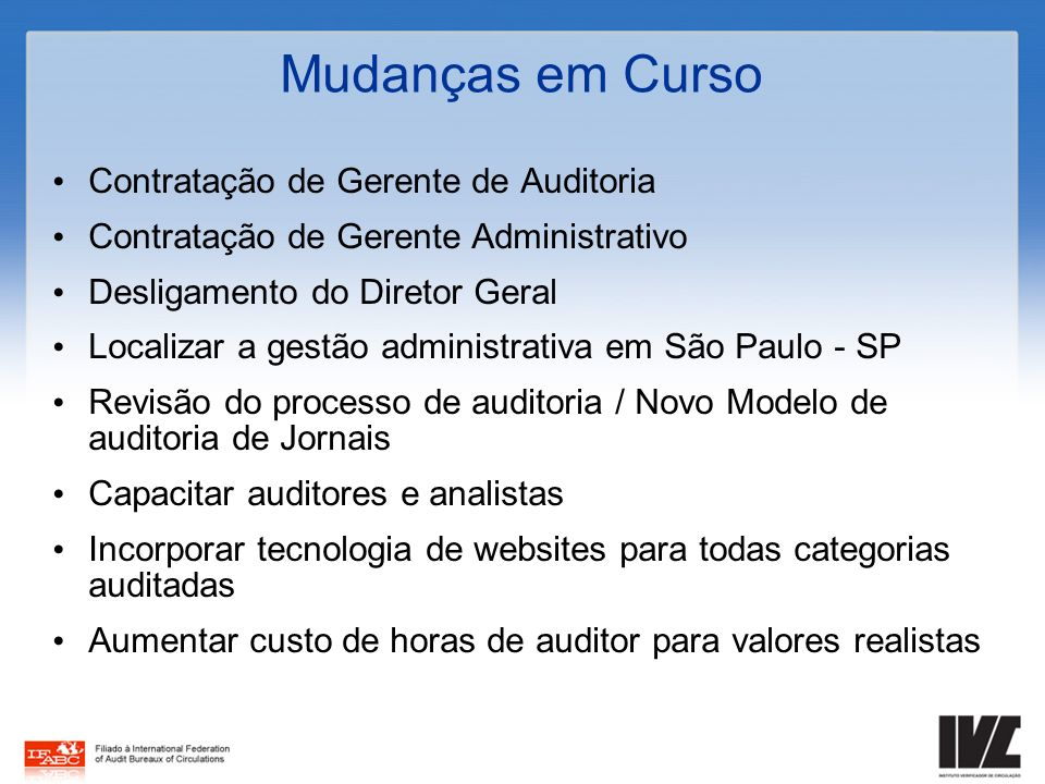 Mudanças em Curso Contratação de Gerente de Auditoria Contratação de Gerente Administrativo Desligamento do Diretor Geral Localizar a gestão administr