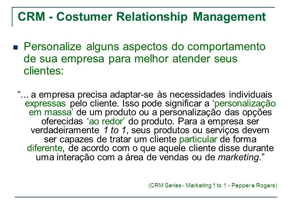 CRM - Costumer Relationship Management Personalize alguns aspectos do comportamento de sua empresa para melhor atender seus clientes:... a empresa pre