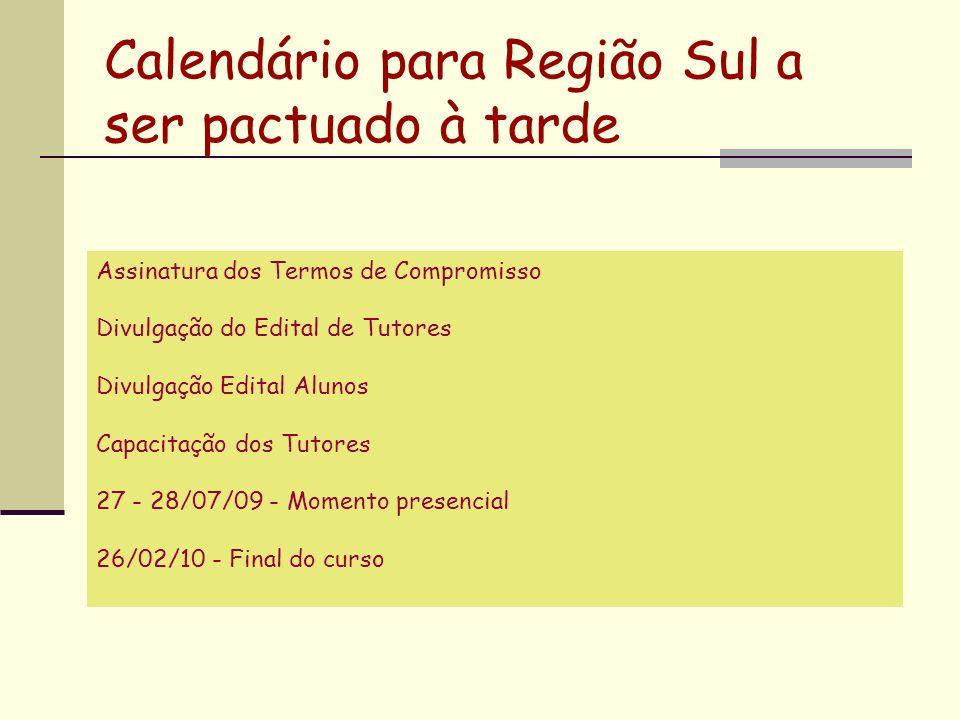 Calendário para Região Sul a ser pactuado à tarde Assinatura dos Termos de Compromisso Divulgação do Edital de Tutores Divulgação Edital Alunos Capaci