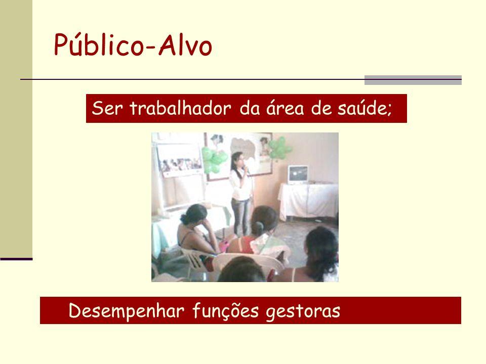 Público-Alvo Ser trabalhador da área de saúde; Desempenhar funções gestoras