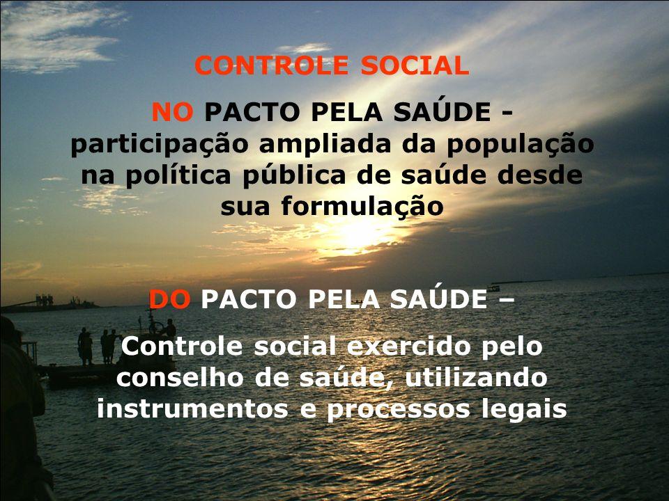 CONTROLE SOCIAL NO PACTO PELA SAÚDE - participação ampliada da população na política pública de saúde desde sua formulação DO PACTO PELA SAÚDE – Contr
