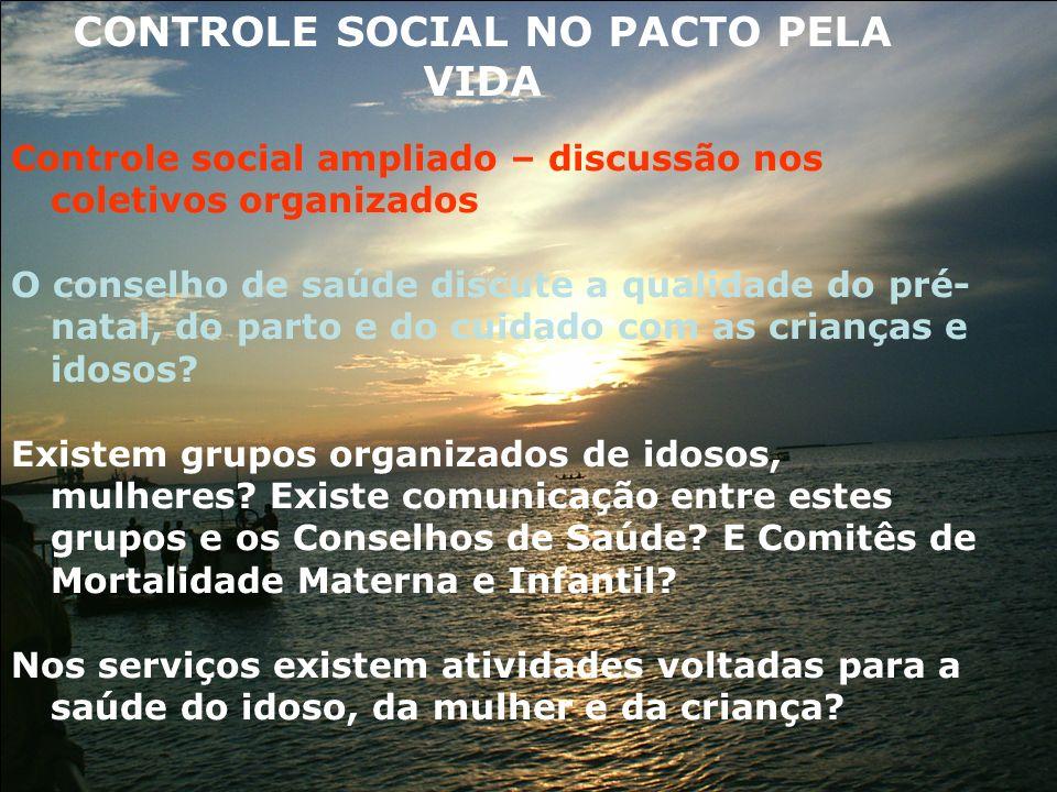 Controle social ampliado – discussão nos coletivos organizados O conselho de saúde discute a qualidade do pré- natal, do parto e do cuidado com as cri