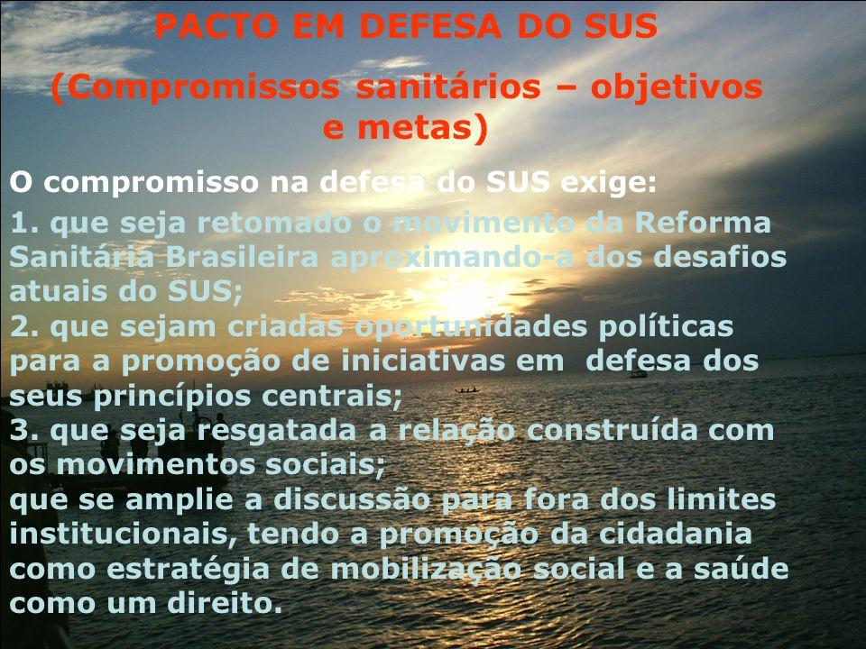 O compromisso na defesa do SUS exige: 1. que seja retomado o movimento da Reforma Sanitária Brasileira aproximando-a dos desafios atuais do SUS; 2. qu
